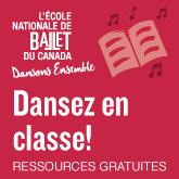 L'ecole national de ballet du Canada - Dansez en classe! - Ressources gratuites