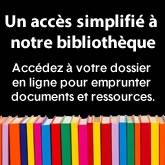 Publicité sur laquelle apparait le texte suivant : «Un accès simplifié à notre bibliothèque. Accédez à votre dossier en ligne pour emprunter documents et ressources.»